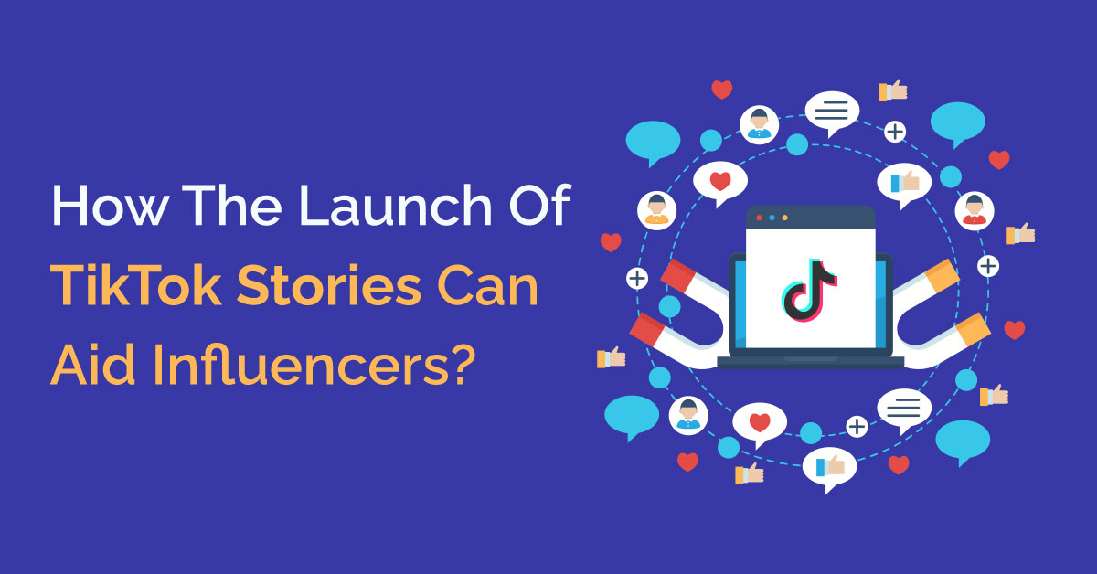 The Launch Of TikTok Stories Can Aid Influencers